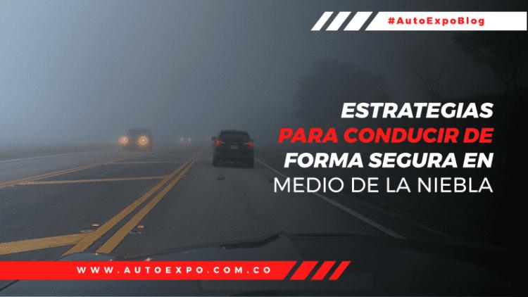 Estrategias para conducir de forma segura en medio de la niebla Autoexpo Concesionario